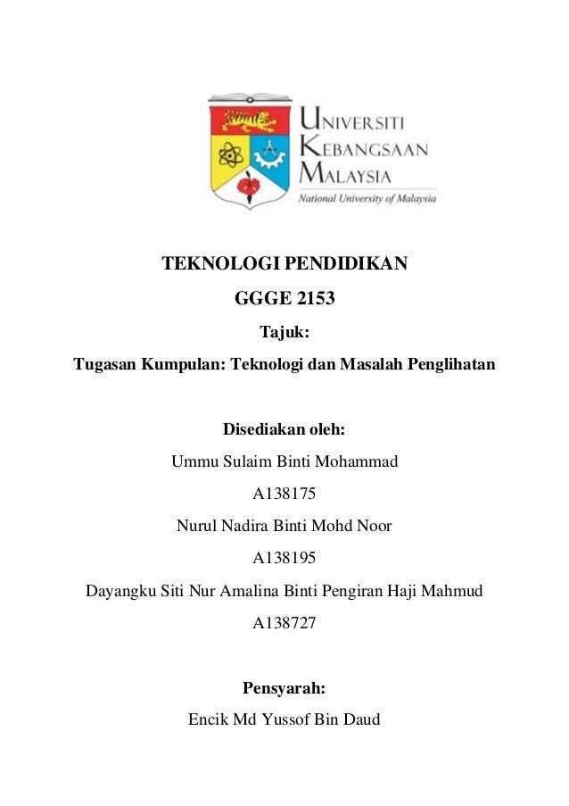 TEKNOLOGI PENDIDIKAN                    GGGE 2153                       Tajuk:Tugasan Kumpulan: Teknologi dan Masalah Peng...