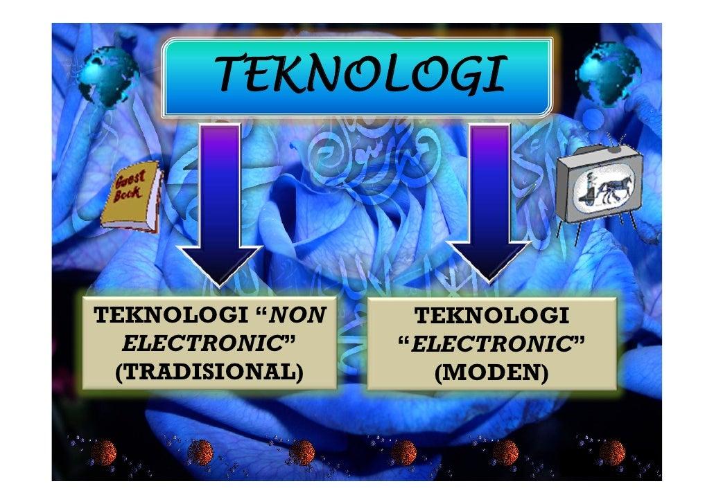 """TEKNOLOGI     TEKNOLOGI """"NON    TEKNOLOGI   ELECTRONIC""""    """"ELECTRONIC""""  (TRADISIONAL)      (MODEN)"""
