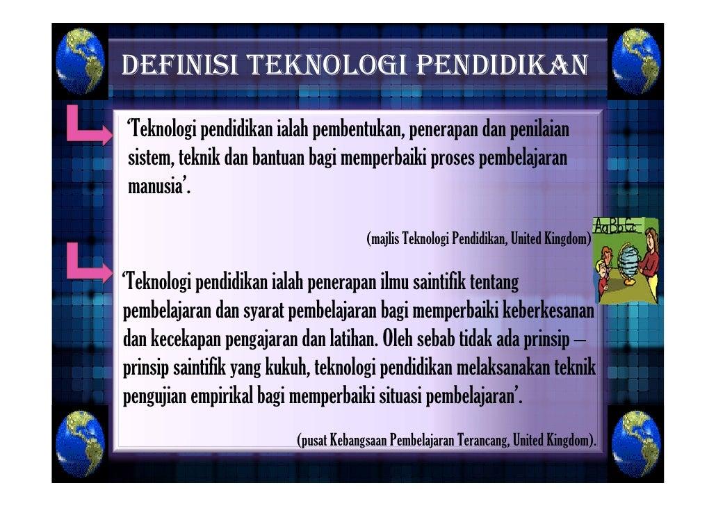 DEFINISI TEKNOLOGI PENDIDIKAN 'Teknologi pendidikan ialah pembentukan, penerapan dan penilaian sistem, teknik dan bantuan ...