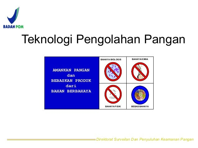 Teknologi Pengolahan Pangan  BAHAYA BIOLOGIS BAHAYA KIMIA  BAHAYA FISIK BEBAS BAHAYA  Direktorat Surveilan Dan Penyuluhan ...