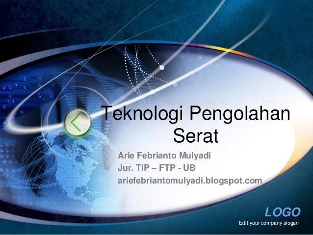LOGOEdit your company sloganTeknologi PengolahanSeratArie Febrianto MulyadiJur. TIP – FTP - UBariefebriantomulyadi.blogspo...