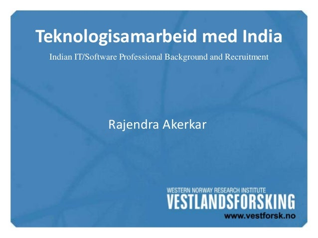 Teknologisamarbeid med India Indian IT/Software Professional Background and Recruitment                Rajendra Akerkar