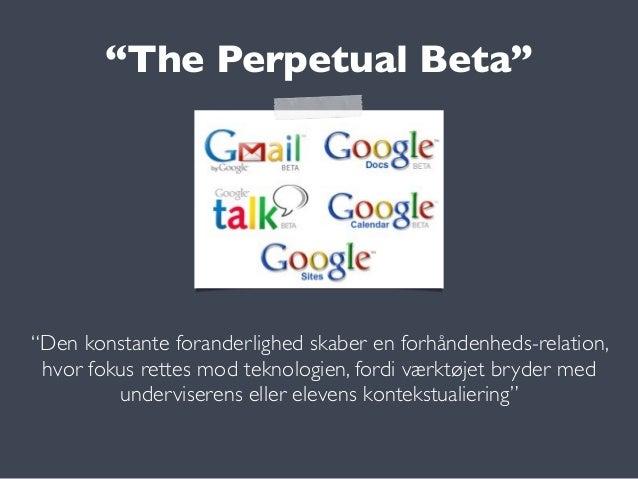 """The Perpetual Beta"""