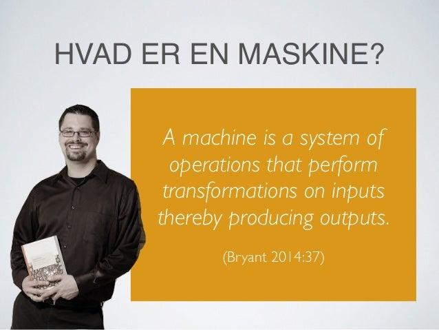 MASKINER(BRYANT 2014 - ONTO-CARTOGRAPHY) ..er kun strukturelt åbne overfor specifikke typer af input. ..har ikke bestemte i...