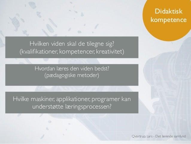 Hvilken slags viden Hvordan/pædagogisk metode Potentielle relationer Maskine/medie Kvalifikationer Faktuel viden/ kvalifikat...