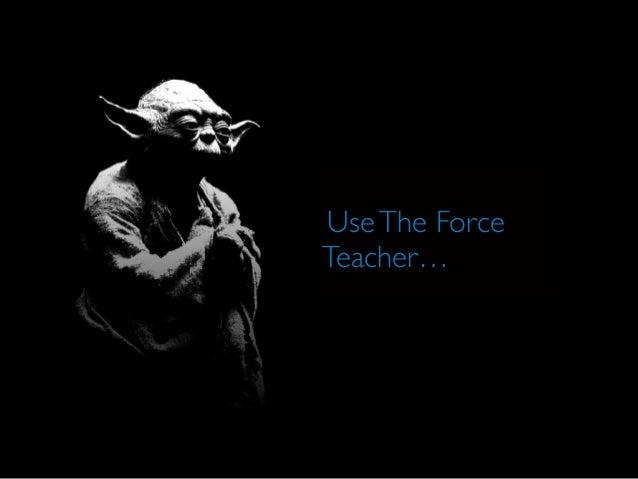 UseThe Force Teacher…