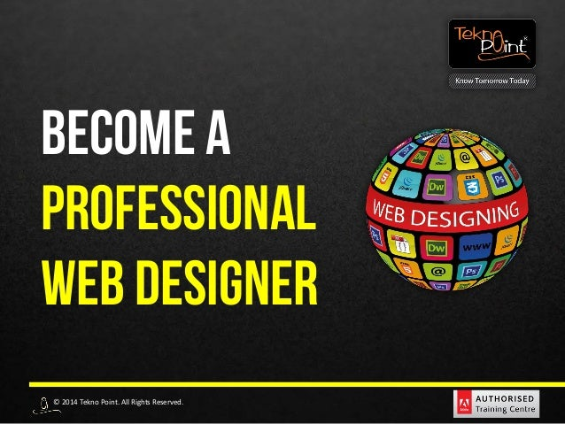 © 2014 Tekno Point. All Rights Reserved. BECOME A PROFESSIONAL WEB DESIGNER