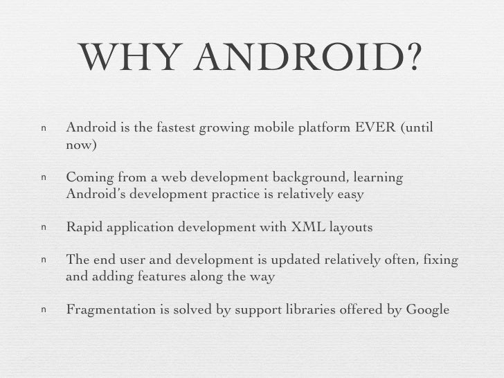 WHY ANDROID? <ul><li>Android is the fastest growing mobile platform EVER (until now) </li></ul><ul><li>Coming from a web d...