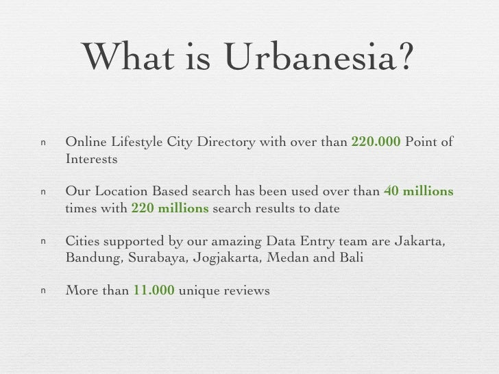 What is Urbanesia? <ul><li>Online Lifestyle City Directory with over than   220.000  Point of Interests </li></ul><ul><li>...