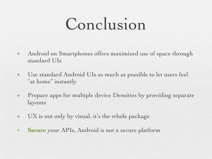Conclusion <ul><li>Android on Smartphones offers maximized use of space through standard UIs </li></ul><ul><li>Use standar...