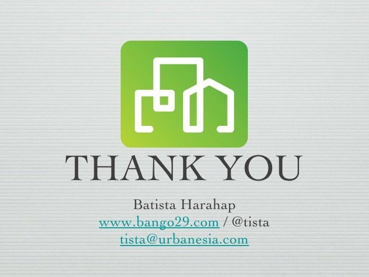 THANK YOU <ul><li>Batista Harahap </li></ul><ul><li>www.bango29.com  / @tista </li></ul><ul><li>[email_address] </li></ul>