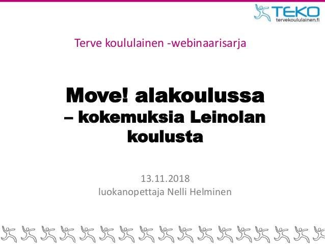 Move! alakoulussa – kokemuksia Leinolan koulusta 13.11.2018 luokanopettaja Nelli Helminen Terve koululainen -webinaarisarja