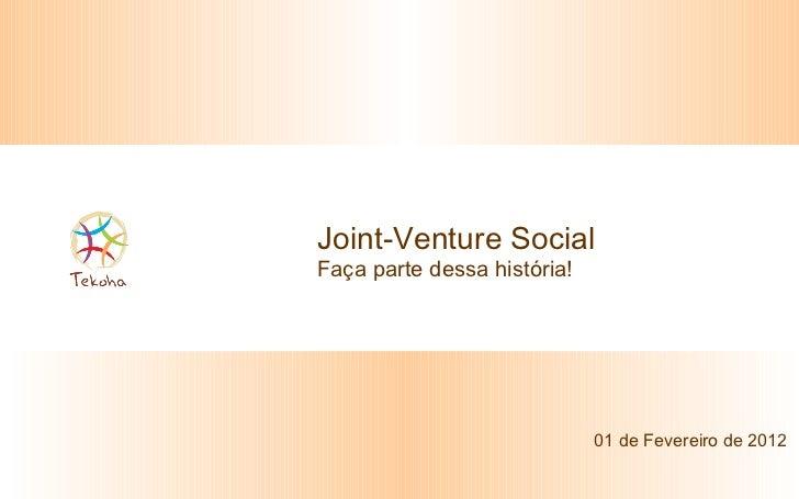Joint-Venture Social Faça parte dessa história! 01 de Fevereiro de 2012