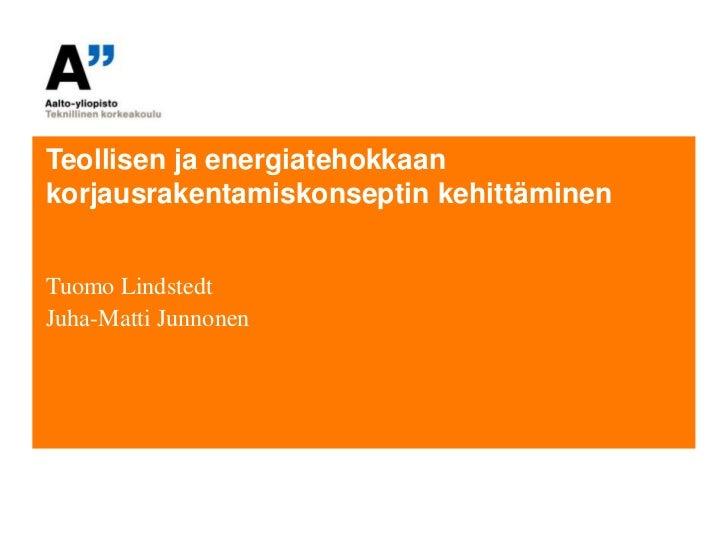 Teollisen ja energiatehokkaankorjausrakentamiskonseptin kehittäminenTuomo LindstedtJuha-Matti Junnonen