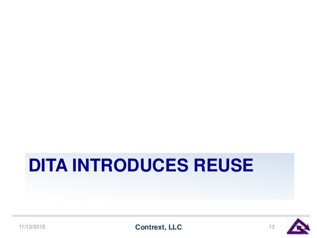 DITA INTRODUCES REUSE 11/13/2015 Contrext, LLC 13