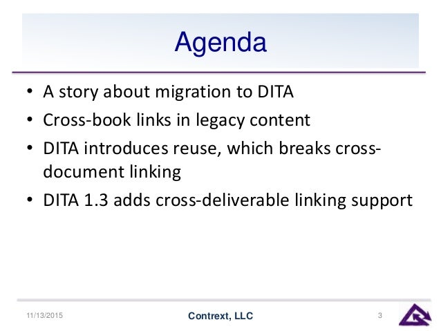 Agenda • A story about migration to DITA • Cross-book links in legacy content • DITA introduces reuse, which breaks cross-...