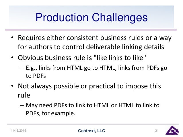Production Challenges • Requires either consistent business rules or a way for authors to control deliverable linking deta...