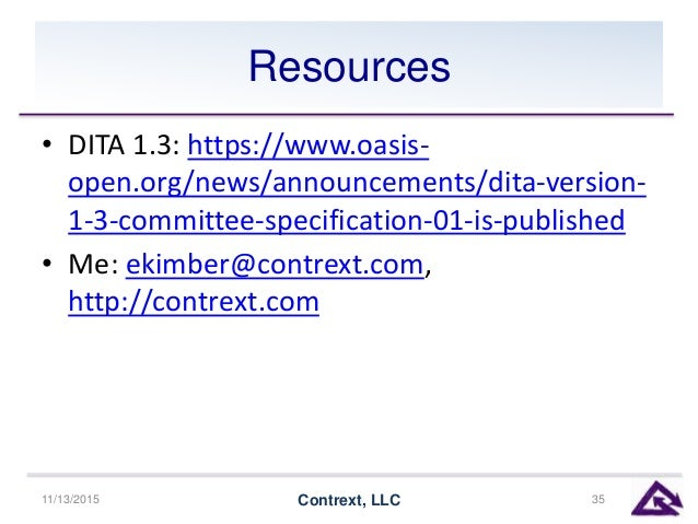 Resources • DITA 1.3: https://www.oasis- open.org/news/announcements/dita-version- 1-3-committee-specification-01-is-publi...