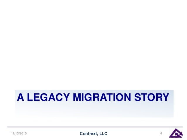 A LEGACY MIGRATION STORY 11/13/2015 Contrext, LLC 4