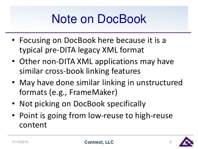 Note on DocBook • Focusing on DocBook here because it is a typical pre-DITA legacy XML format • Other non-DITA XML applica...