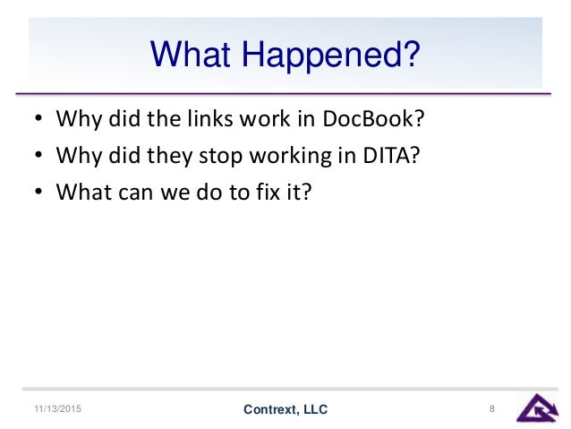 What Happened? • Why did the links work in DocBook? • Why did they stop working in DITA? • What can we do to fix it? 11/13...