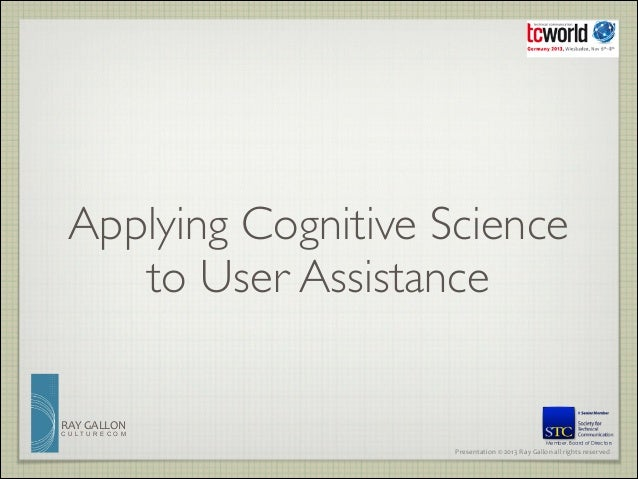 Applying Cognitive Science to User Assistance RAY	   GALLON CULTURECOM  Member, Board of Directors  Presentation	   ©	   2...