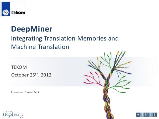 DeepMinerIntegrating Translation Memories andMachine TranslationTEKOMOctober 25th, 2012Presenter: Daniel Benito
