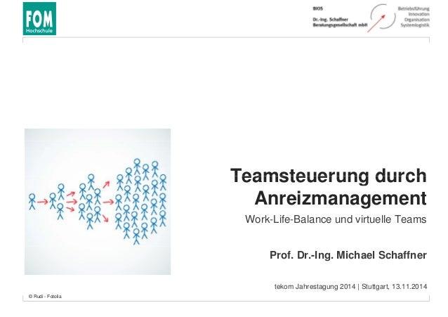 Teamsteuerung durch  Anreizmanagement  Work-Life-Balance und virtuelle Teams  Prof. Dr.-Ing. Michael Schaffner  tekom Jahr...