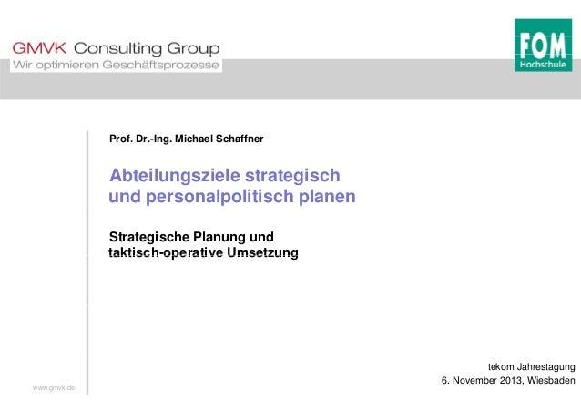 Prof. Dr.-Ing. Michael Schaffner Abteilungsziele strategisch und personalpolitisch planenp p p Strategische Planung und ta...
