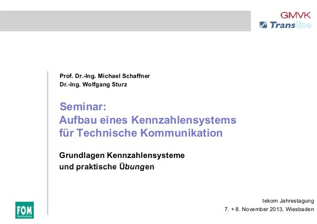 Prof. Dr.-Ing. Michael Schaffner Dr Ing Wolfgang SturzDr.-Ing. Wolfgang Sturz Seminar: Aufbau eines Kennzahlensystems für ...