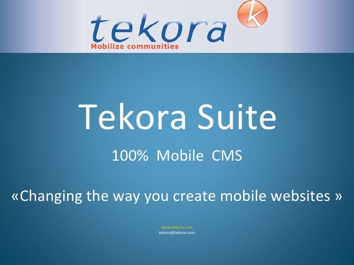 Tekora Suite 100%  Mobile  CMS «Changing the way you create mobile websites » www.tekora.com [email_address]
