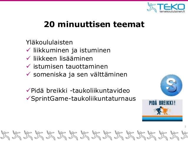 TEKO Tauota ja liiku – toiminnallinen tuokio yläkouluun Slide 2
