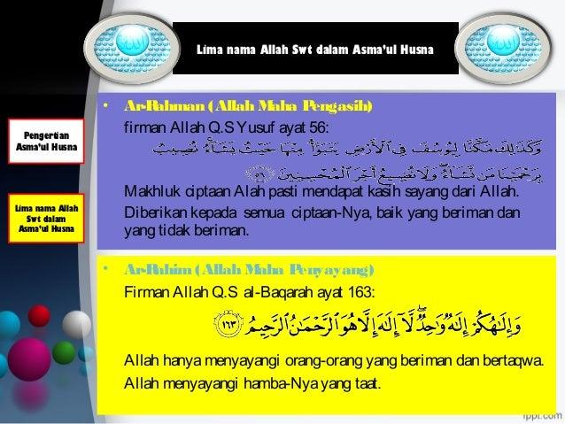 • Ar-Rahman (Allah Maha Pengasih) firman Allah Q.SYusuf ayat 56: Makhluk ciptaan Alah pasti mendapat kasih sayang dari All...