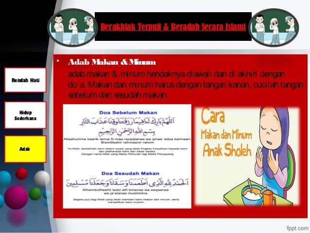 Berakhlak Terpuji & Beradab Secara Islami • Adab Makan &Minum adab makan & minum hendaknyadiawali dan di akhiri dengan do'...