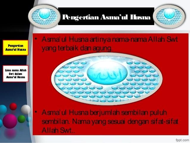 Pengertian Asma'ul Husna • Asma'ul Husnaartinyanama-namaAllah Swt yang terbaik dan agung. • Asma'ul Husnaberjumlah sembila...