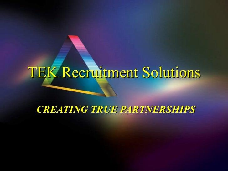 TEK Recruitment Solutions CREATING TRUE PARTNERSHIPS
