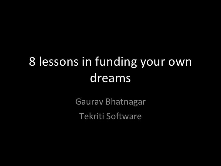 8 lessons in funding your own dreams Gaurav Bhatnagar Tekriti Software