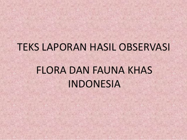 TEKS LAPORAN HASIL OBSERVASI FLORA DAN FAUNA KHAS INDONESIA