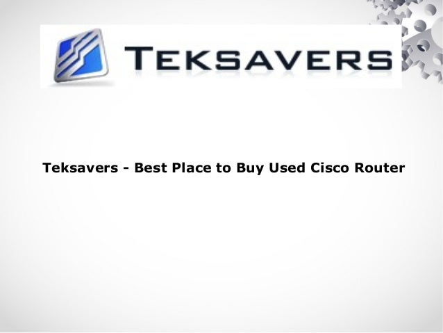 Teksavers - Best Place to Buy Used Cisco Router