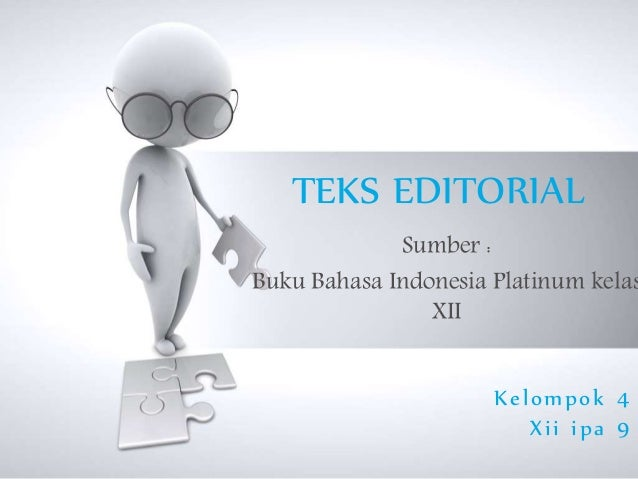 TEKS EDITORIAL Sumber : Buku Bahasa Indonesia Platinum kelas XII Kelompok 4 Xii ipa 9