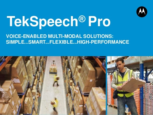 1 TekSpeech® Pro VOICE-ENABLED MULTI-MODAL SOLUTIONS: SIMPLE...SMART...FLEXIBLE...HIGH-PERFORMANCE