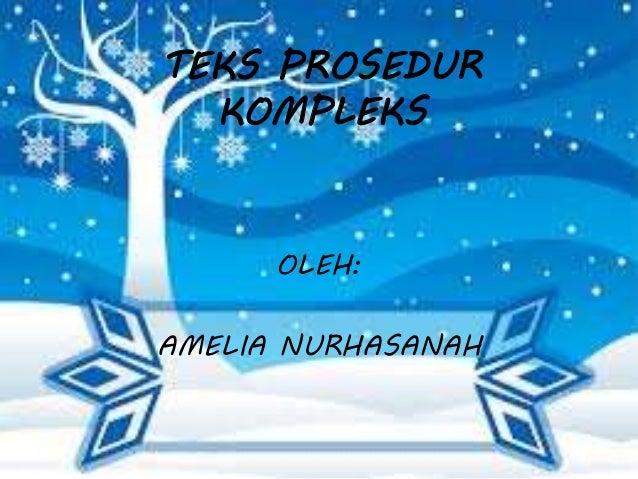 TEKS PROSEDUR KOMPLEKS OLEH: AMELIA NURHASANAH