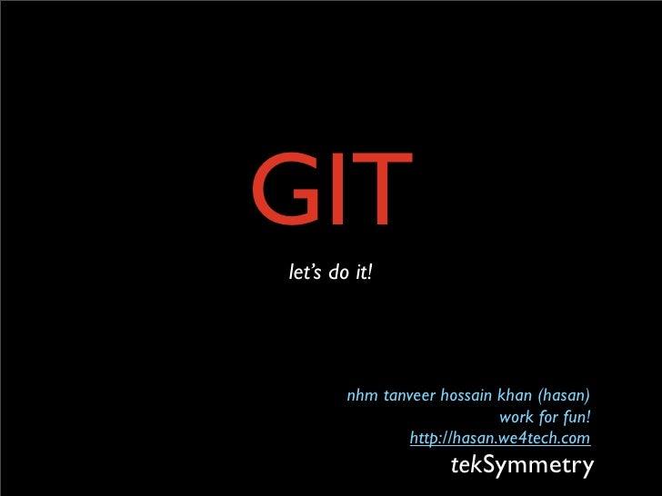GIT let's do it!             nhm tanveer hossain khan (hasan)                              work for fun!                 h...