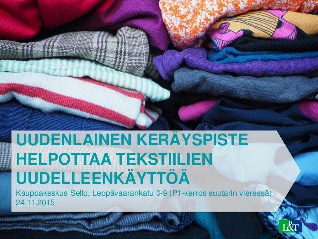 UUDENLAINEN KERÄYSPISTE HELPOTTAA TEKSTIILIEN UUDELLEENKÄYTTÖÄ Kauppakeskus Sello, Leppävaarankatu 3-9 (P1-kerros suutarin...