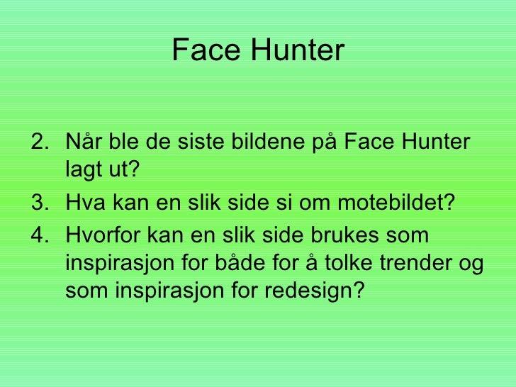 Face Hunter  2. Når ble de siste bildene på Face Hunter    lagt ut? 3. Hva kan en slik side si om motebildet? 4. Hvorfor k...