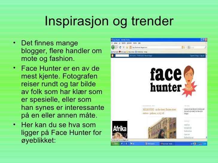 Inspirasjon og trender • Det finnes mange blogger,   flere handler om mote og   fashion. • Face Hunter er en av de   mest ...