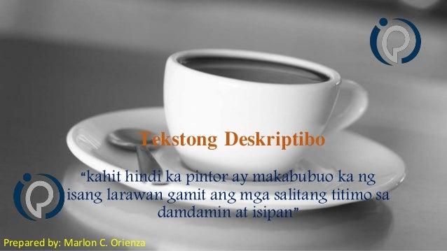 """Tekstong Deskriptibo Prepared by: Marlon C. Orienza """"kahit hindi ka pintor ay makabubuo ka ng isang larawan gamit ang mga ..."""