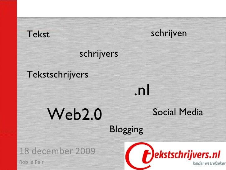 Tekst 18 december 2009 Rob le Pair Tekstschrijvers schrijven schrijvers .nl Web2.0 Social Media Blogging