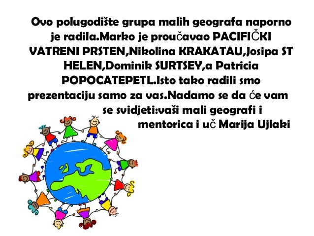 Ovo polugodište grupa malih geografa naporno je radila.Marko je prou avao PACIFI KIč Č VATRENI PRSTEN,Nikolina KRAKATAU,Jo...