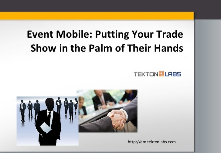 Event Mobile: Putting Your Trade Show in the Palm of Their Hands http://em.tektonlabs.com